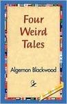 Four Weird Tales by Algernon Blackwood