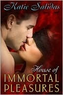 House of Immortal Pleasures by Katie Salidas