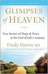 Glimpses of Heaven: True Stories of Hope and Peace at the End of Lifes Journey