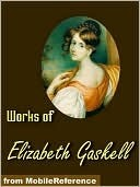 Works of Elizabeth Gaskell. North and South, Wives and Daughters, Ruth, The Moorland Cottage, The Life of Charlotte Bronte & more.