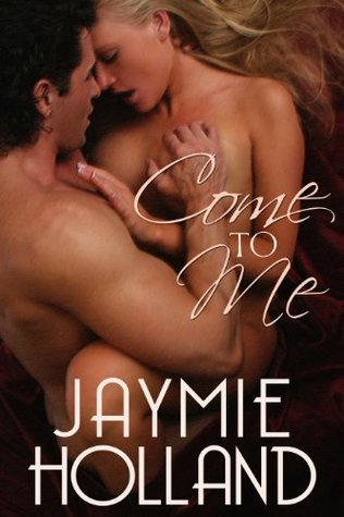 Come to Me by Jaymie Holland