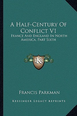 A Half-Century of Conflict: France And England In North America Part One, V6