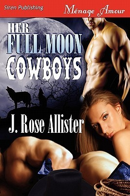 Her Full Moon Cowboys by J. Rose Allister