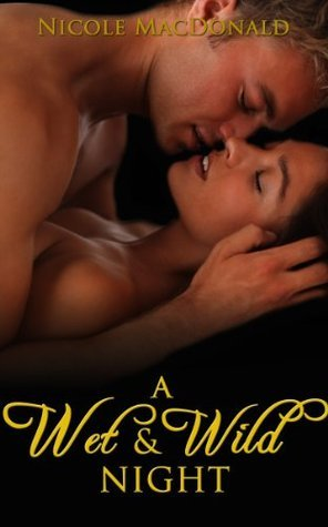 A Wet & Wild Night by Nicole MacDonald