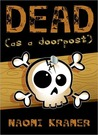 DEAD [as a doorpost] by Naomi Kramer