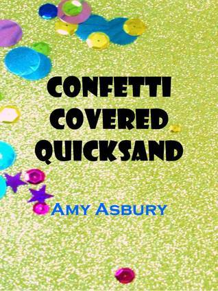 Confetti Covered Quicksand by Amy Asbury