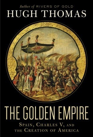 The Golden Empire: Spain, Charles V, and the Creation of America
