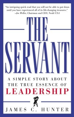 The Servant A Simple Story About The True Essence Of Leadership By
