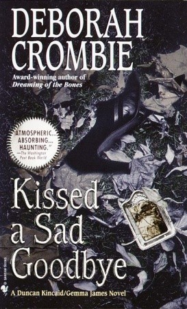 book cover: Kissed a Sad Goodbye (Kincaid & James mysteries #6) by Deborah Crombie