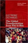 Electronic Exchanges: The Global Transformation from Pits to Bits (He Elsevier and Iit Stuart Center for Financial Markets Press)