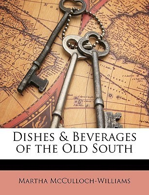 Dishes & Beverages of the Old South by Martha McCulloch-Williams