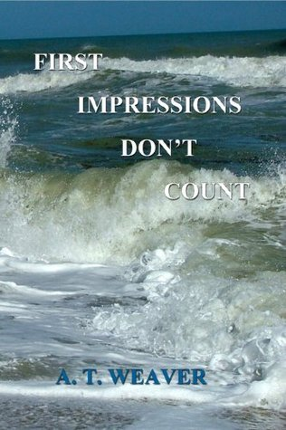 First Impressions Don't Count by A.T. Weaver