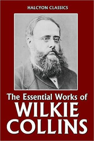 The Essential Works of Wilkie Collins: The Woman in White, No Name, Armadale, and The Moonstone
