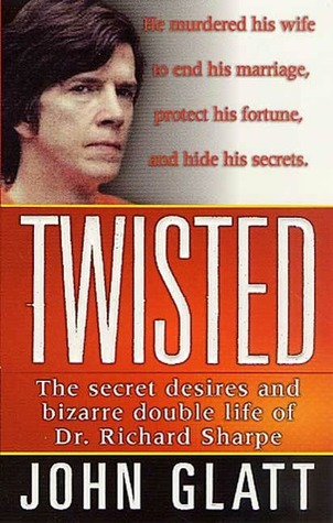 Twisted: The Secret Desires and Bizarre Double Life of Dr. Richard Sharpe (St. Martins True Crime Library)