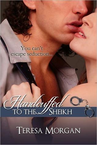Handcuffed to the Sheikh by Teresa Morgan
