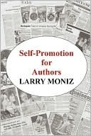 Self-Promotion for Authors by Larry Moniz