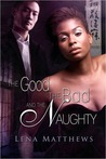 The Good, the Bad, and the Naughty by Lena Matthews