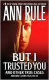 But I Trusted You by Ann Rule