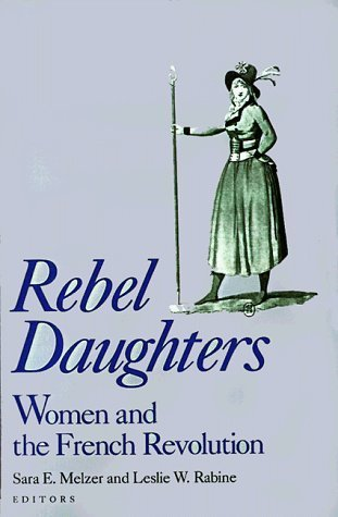 rebel-daughters-women-and-the-french-revolution-university-of-california-humanities-research-institute-series