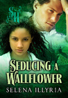 Seducing a Wallflower by Selena Illyria