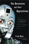 Book cover for The Sorcerers and Their Apprentices: How the Digital Magicians of the MIT Media Lab Are Creating the Innovative Technologies That Will Transform Our Lives
