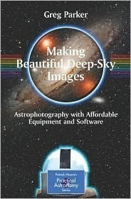 Making Beautiful Deep-Sky Images: Astrophotography with Affordable Equipment and Software (Patrick Moore's Practical Astronomy Series)