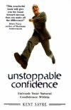 Unstoppable Confidence by Kent Sayre