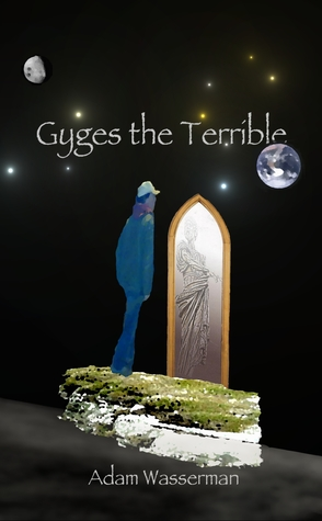 Gyges the Terrible by Adam   Wasserman