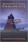 Spinward Fringe Broadcast 6: Fragments (Spinward Fringe, #6, Rogue Element, #2)