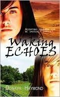 Waking Echoes by Donaya Haymond