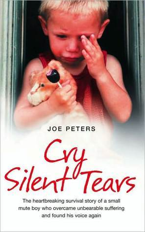 cry silent tears the heartbreaking survival story of a small mute  cry silent tears the heartbreaking survival story of a small mute boy who overcame unbearable suffering and found his voice again by joe peters
