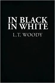 In Black In White by L.T. Woody