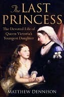 The Last Princess: The Devoted Life of Queen Victo...