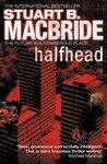 Halfhead by Stuart MacBride