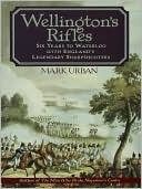 Wellington's Rifles by Mark Urban