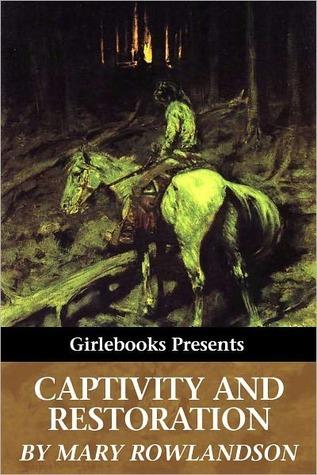 Narrative of the Captivity and Restoration of Mrs. Mary Rowla... by Mary Rowlandson