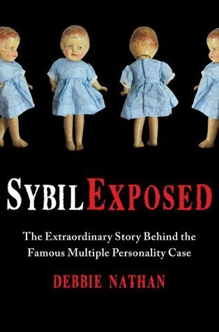 Sybil Exposed: The Extraordinary Story Behind the Famous Multiple Personality Case