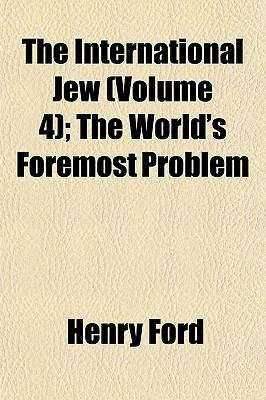 The International Jew (Volume 4); The World's Foremost Problem