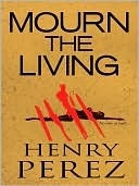 Mourn the Living by Henry Pérez