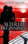 Altered Beginnings by Destiny Booze