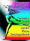 Sweet Somethings: Samples from the Circlet Press Smorgasbord