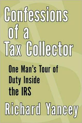 Ebook Confessions of a Tax Collector: One Man's Tour of Duty Inside the IRS by Rick Yancey PDF!