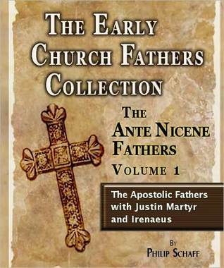 Early Church Fathers - Ante Nicene Fathers Vol 1-Justin Marty... by Philip Schaff
