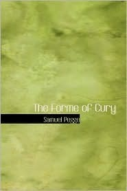 The Forme of Cury: A Roll of Ancient English Cookery Compiled, about A.D. 1390