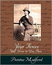 Your Forces and How to Use Them - Prentice Mulford