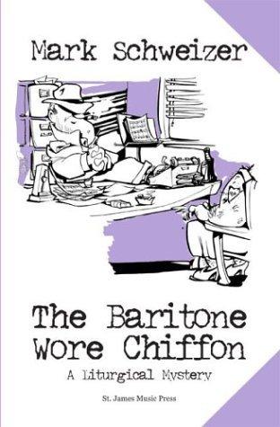 The Baritone Wore Chiffon by Mark Schweizer