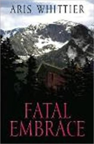 Fatal Embrace by Aris Whittier