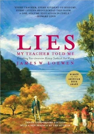 lies my teacher told me everything your american history textbook  lies my teacher told me everything your american history textbook got wrong by james w loewen