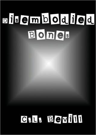 Disembodied Bones by C.L. Bevill
