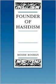 Founder of Hasidism by Moshe Rosman